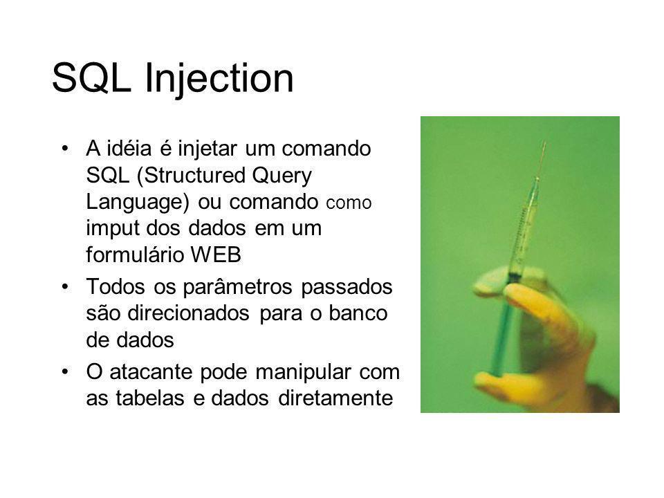 SQL Injection A idéia é injetar um comando SQL (Structured Query Language) ou comando como imput dos dados em um formulário WEB.