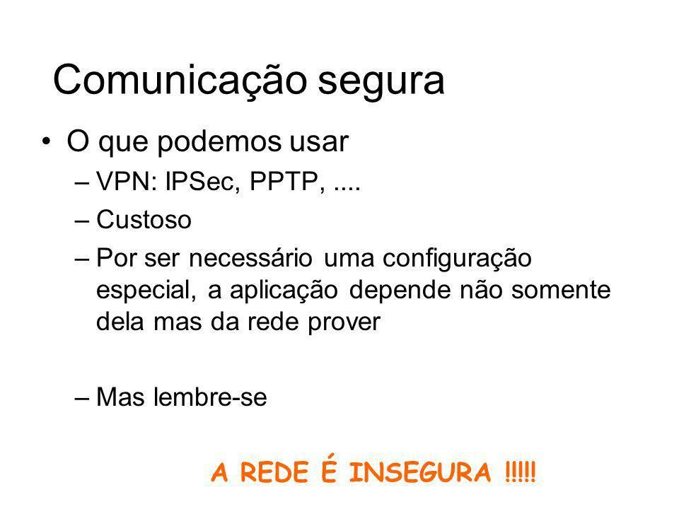 Comunicação segura O que podemos usar VPN: IPSec, PPTP, .... Custoso
