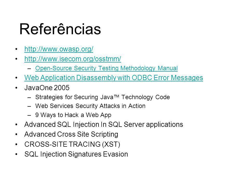 Referências http://www.owasp.org/ http://www.isecom.org/osstmm/