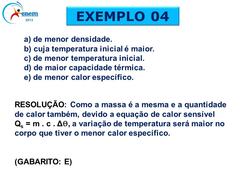 EXEMPLO 04 a) de menor densidade. b) cuja temperatura inicial é maior.