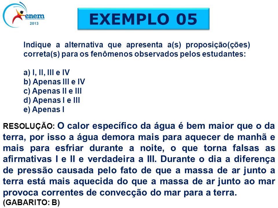 EXEMPLO 05 Indique a alternativa que apresenta a(s) proposição(ções) correta(s) para os fenômenos observados pelos estudantes: