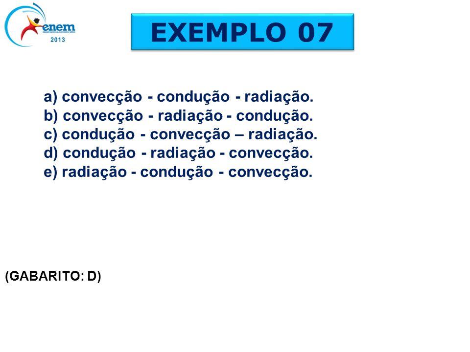 EXEMPLO 07 a) convecção - condução - radiação.
