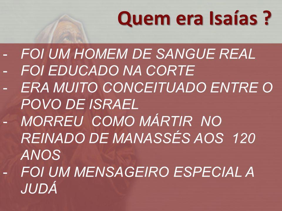 Quem era Isaías FOI UM HOMEM DE SANGUE REAL FOI EDUCADO NA CORTE