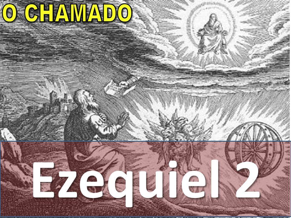 O CHAMADO Ezequiel 2. O chamado de Ezequiel é do mais impressionantes. Comparado com a visão e chamado de Isaias e a simples comunicação a Jeremias.