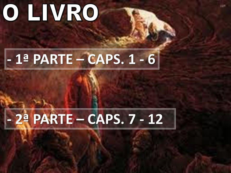 - 1ª PARTE – CAPS. 1 - 6 - 2ª PARTE – CAPS. 7 - 12 O LIVRO O LIVRO: