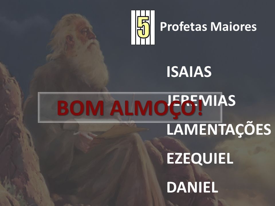 BOM ALMOÇO! ISAIAS JEREMIAS LAMENTAÇÕES EZEQUIEL DANIEL 5