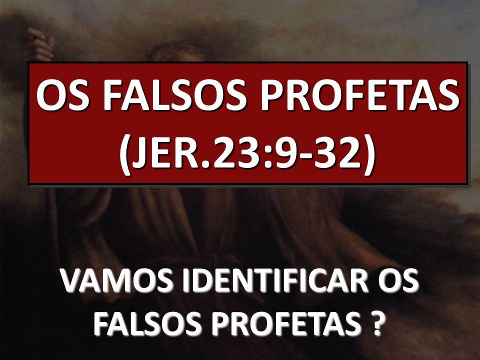 OS FALSOS PROFETAS (JER.23:9-32)