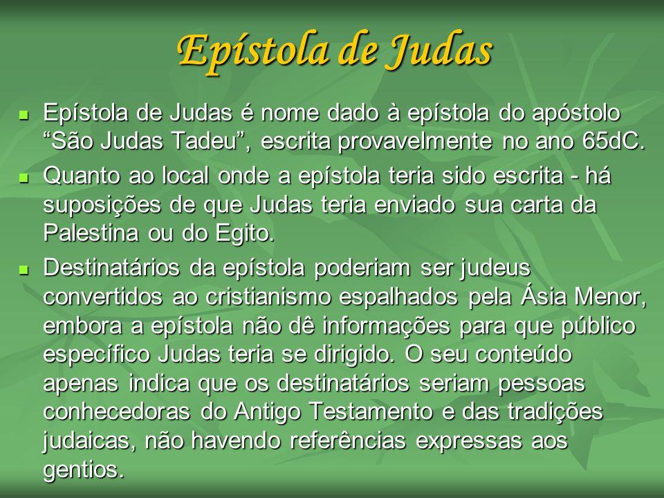 Epístola de JudasEpístola de Judas é nome dado à epístola do apóstolo São Judas Tadeu , escrita provavelmente no ano 65dC.