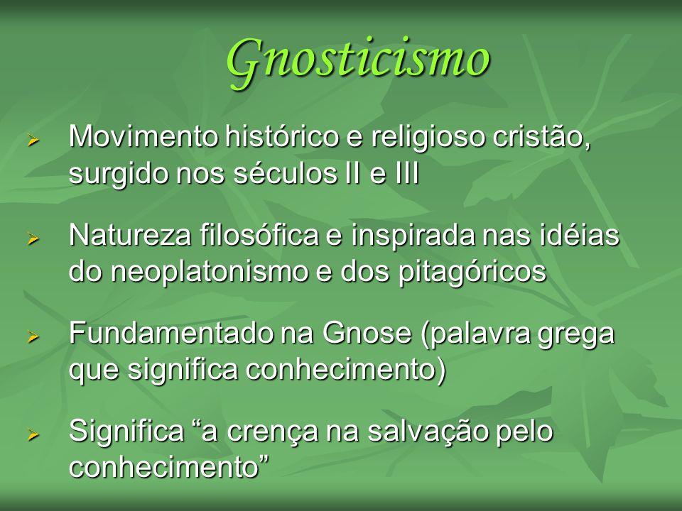 GnosticismoMovimento histórico e religioso cristão, surgido nos séculos II e III.