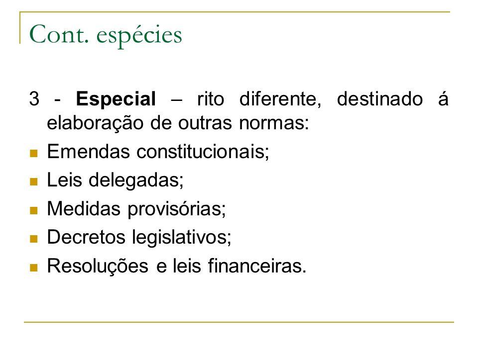 Cont. espécies 3 - Especial – rito diferente, destinado á elaboração de outras normas: Emendas constitucionais;