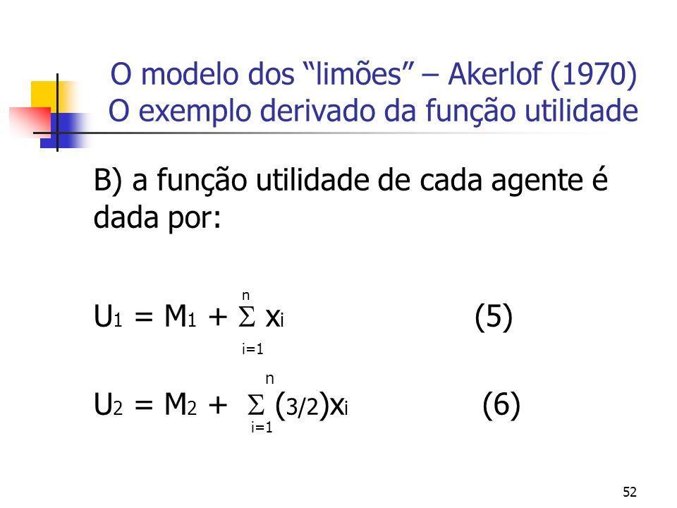 B) a função utilidade de cada agente é dada por: