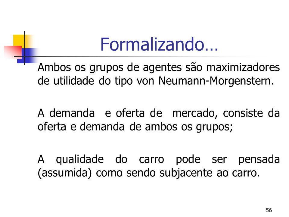 Formalizando… Ambos os grupos de agentes são maximizadores de utilidade do tipo von Neumann-Morgenstern.
