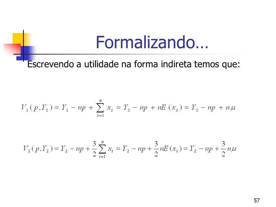 Formalizando… Escrevendo a utilidade na forma indireta temos que: