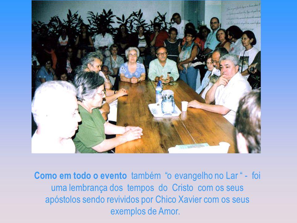 Como em todo o evento também o evangelho no Lar - foi uma lembrança dos tempos do Cristo com os seus apóstolos sendo revividos por Chico Xavier com os seus exemplos de Amor.