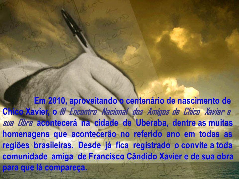 Em 2010, aproveitando o centenário de nascimento de Chico Xavier, o III Encontro Nacional dos Amigos de Chico Xavier e sua Obra acontecerá na cidade de Uberaba, dentre as muitas homenagens que acontecerão no referido ano em todas as regiões brasileiras.