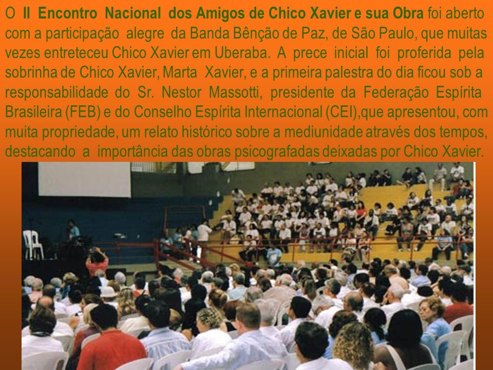 O II Encontro Nacional dos Amigos de Chico Xavier e sua Obra foi aberto com a participação alegre da Banda Bênção de Paz, de São Paulo, que muitas vezes entreteceu Chico Xavier em Uberaba.