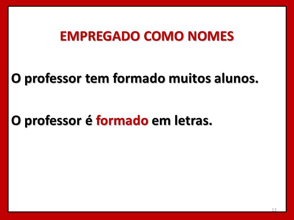EMPREGADO COMO NOMES O professor tem formado muitos alunos