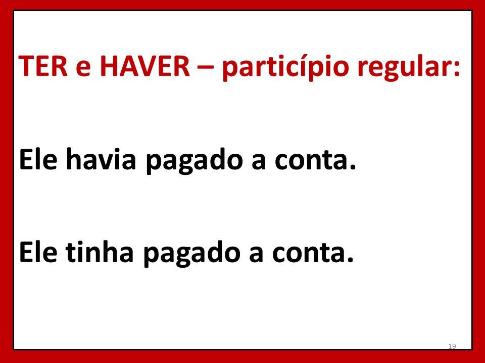 TER e HAVER – particípio regular: Ele havia pagado a conta