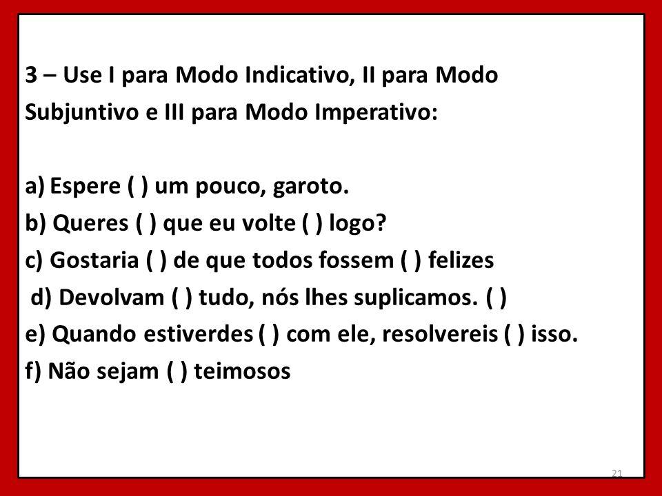 3 – Use I para Modo Indicativo, II para Modo