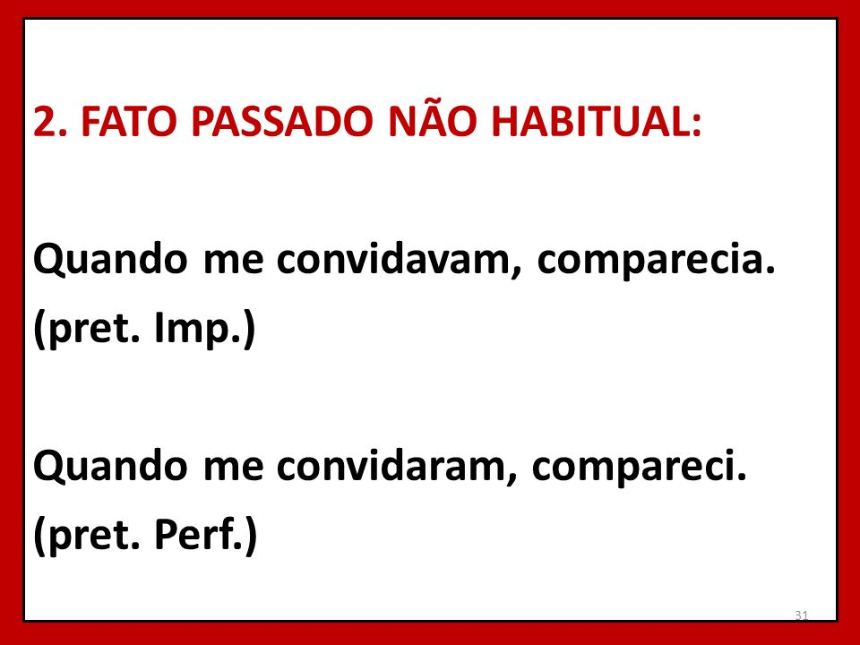 2. FATO PASSADO NÃO HABITUAL: Quando me convidavam, comparecia. (pret