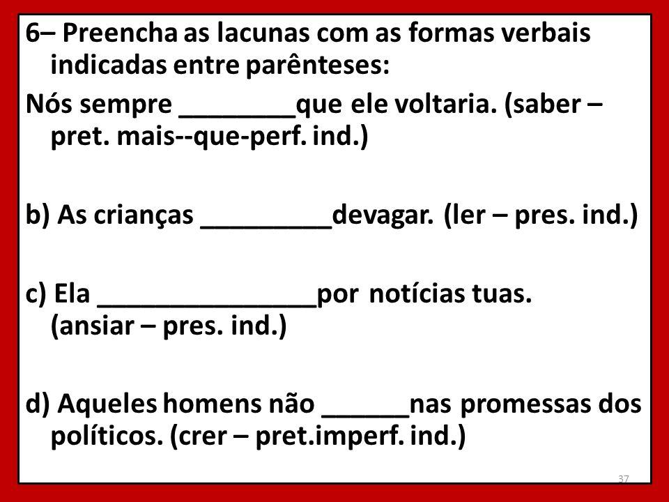 6– Preencha as lacunas com as formas verbais indicadas entre parênteses: Nós sempre ________que ele voltaria.