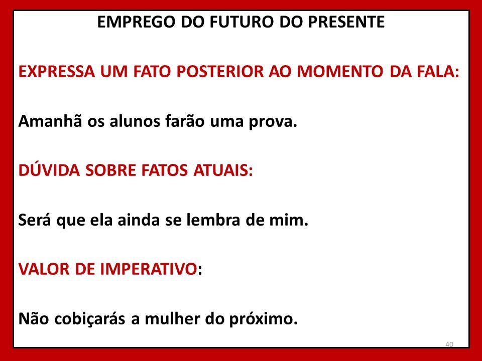 EMPREGO DO FUTURO DO PRESENTE EXPRESSA UM FATO POSTERIOR AO MOMENTO DA FALA: Amanhã os alunos farão uma prova.