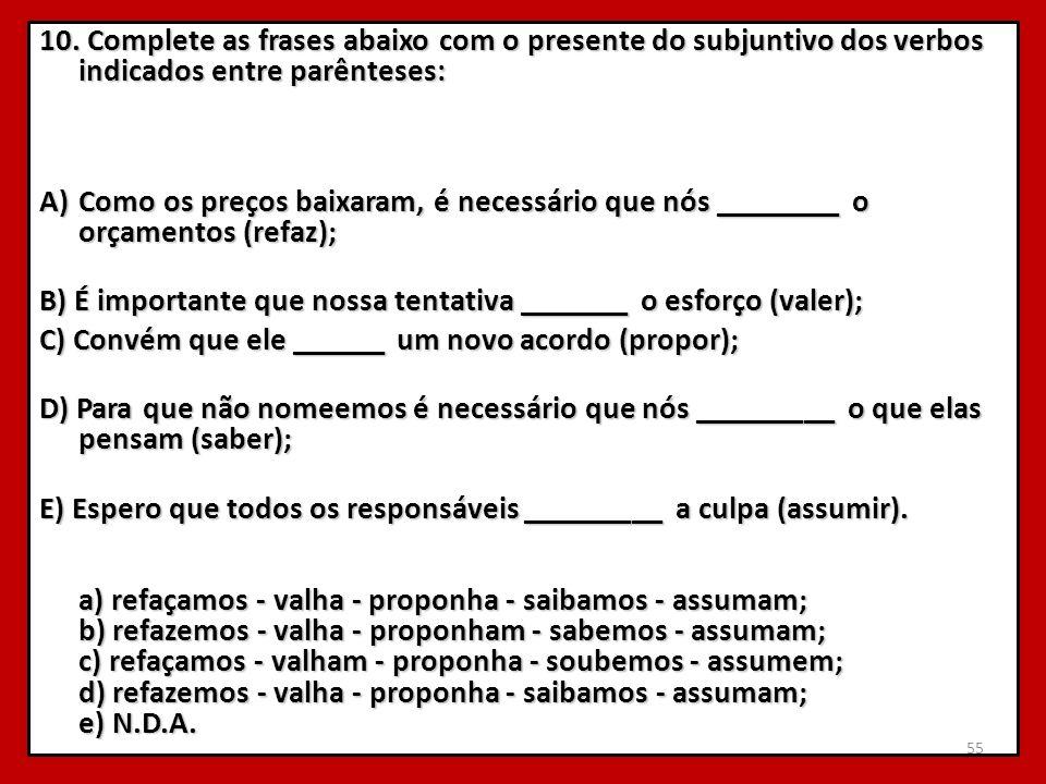 10. Complete as frases abaixo com o presente do subjuntivo dos verbos indicados entre parênteses: