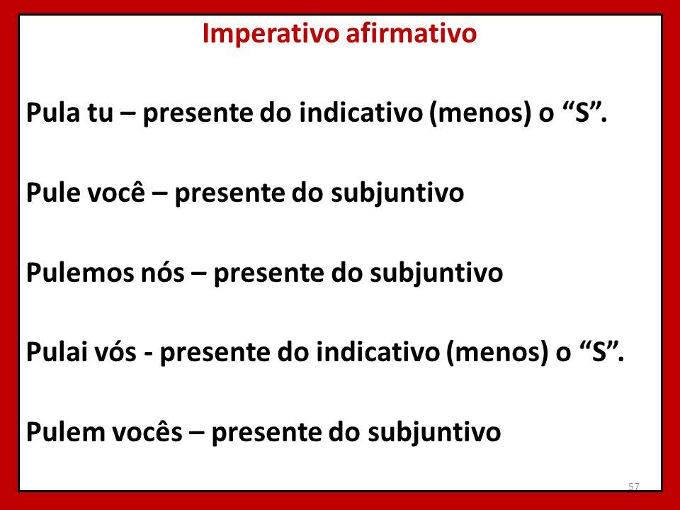 Imperativo afirmativo Pula tu – presente do indicativo (menos) o S