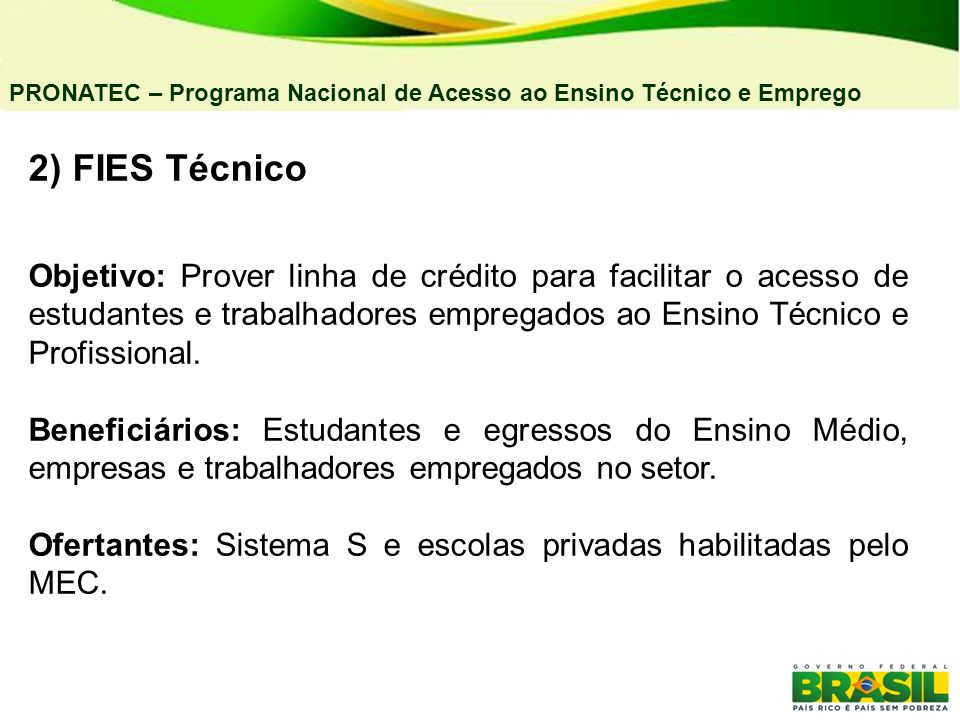 04/03/11PRONATEC – Programa Nacional de Acesso ao Ensino Técnico e Emprego. 2) FIES Técnico.
