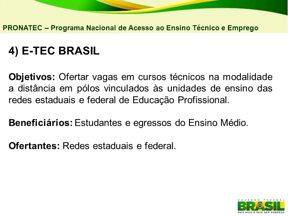 04/03/11PRONATEC – Programa Nacional de Acesso ao Ensino Técnico e Emprego. 4) E-TEC BRASIL.