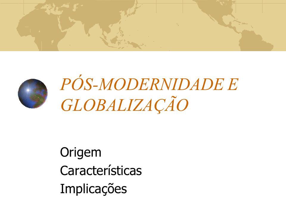 PÓS-MODERNIDADE E GLOBALIZAÇÃO
