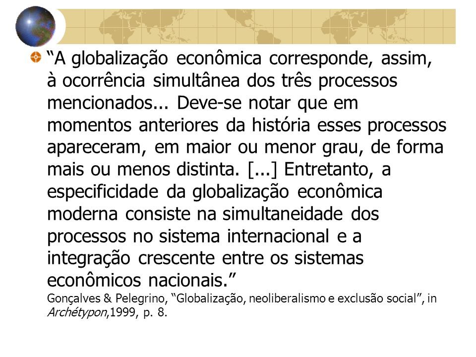 A globalização econômica corresponde, assim, à ocorrência simultânea dos três processos mencionados...