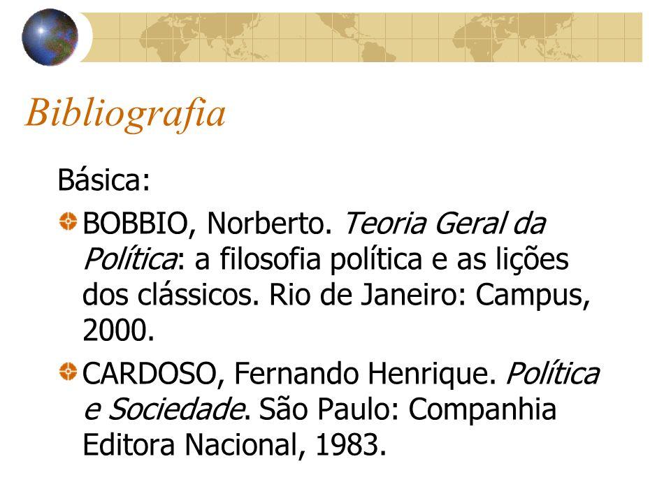BibliografiaBásica: BOBBIO, Norberto. Teoria Geral da Política: a filosofia política e as lições dos clássicos. Rio de Janeiro: Campus, 2000.