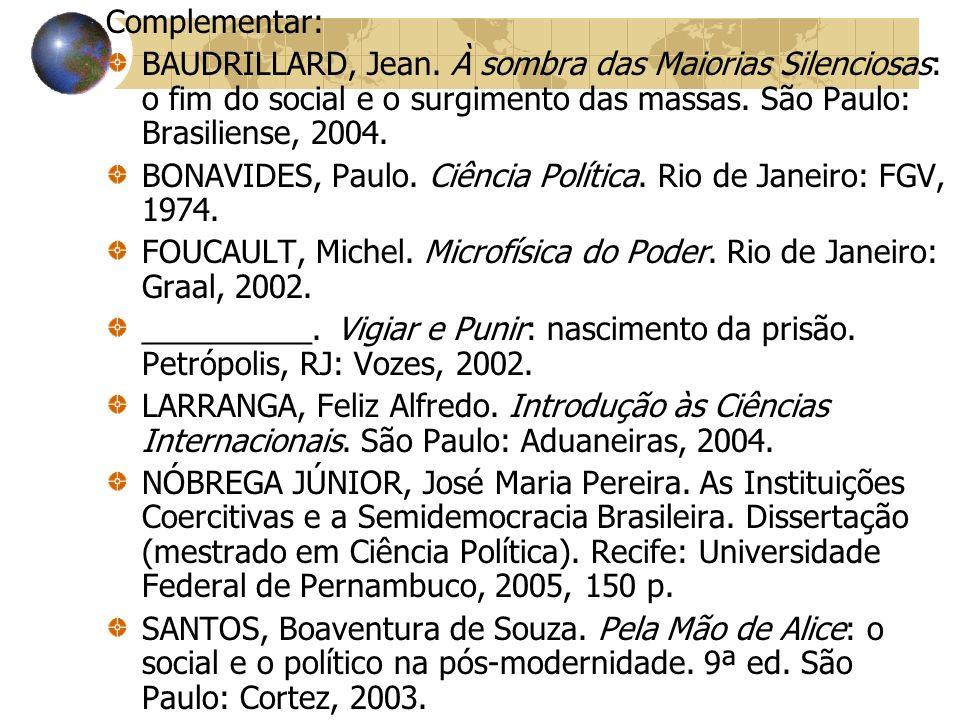 Complementar: BAUDRILLARD, Jean. À sombra das Maiorias Silenciosas: o fim do social e o surgimento das massas. São Paulo: Brasiliense, 2004.