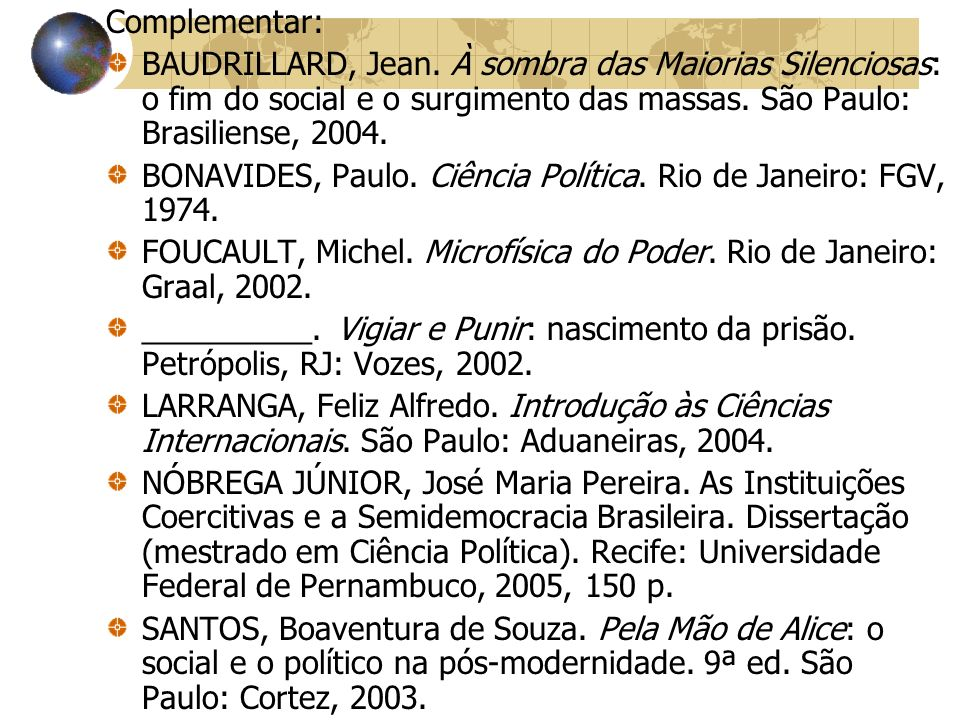 Complementar:BAUDRILLARD, Jean. À sombra das Maiorias Silenciosas: o fim do social e o surgimento das massas. São Paulo: Brasiliense, 2004.