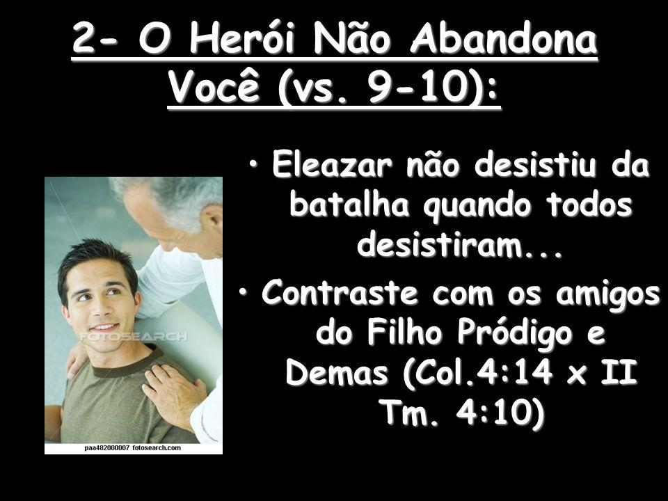 2- O Herói Não Abandona Você (vs. 9-10):