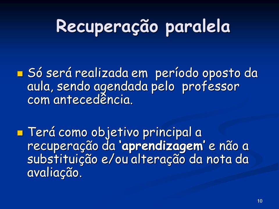 Recuperação paralela Só será realizada em período oposto da aula, sendo agendada pelo professor com antecedência.