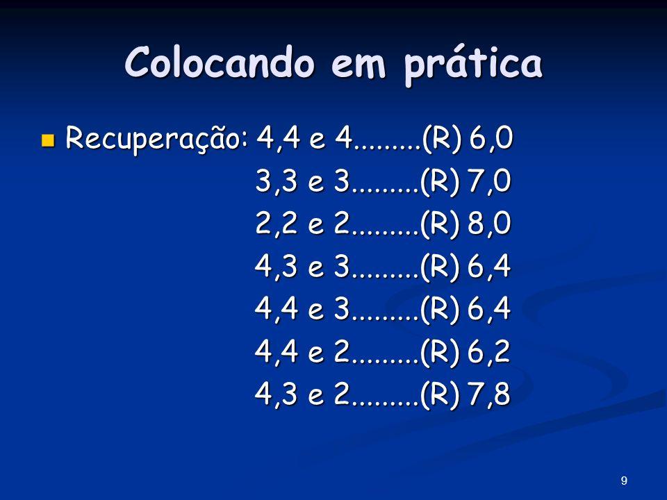 Colocando em prática Recuperação: 4,4 e 4.........(R) 6,0