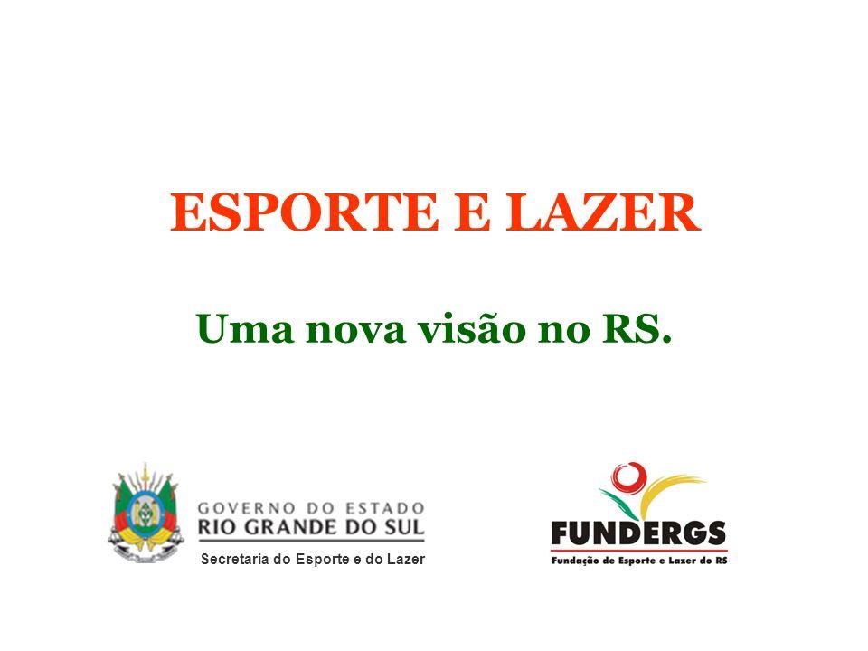 ESPORTE E LAZER Uma nova visão no RS. Secretaria do Esporte e do Lazer