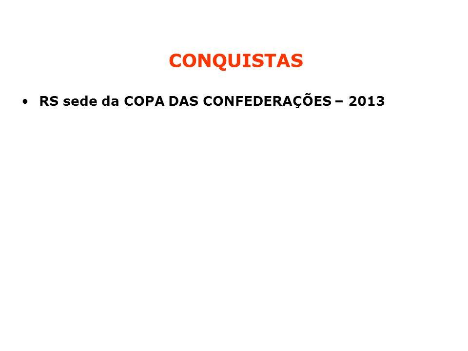 CONQUISTAS RS sede da COPA DAS CONFEDERAÇÕES – 2013