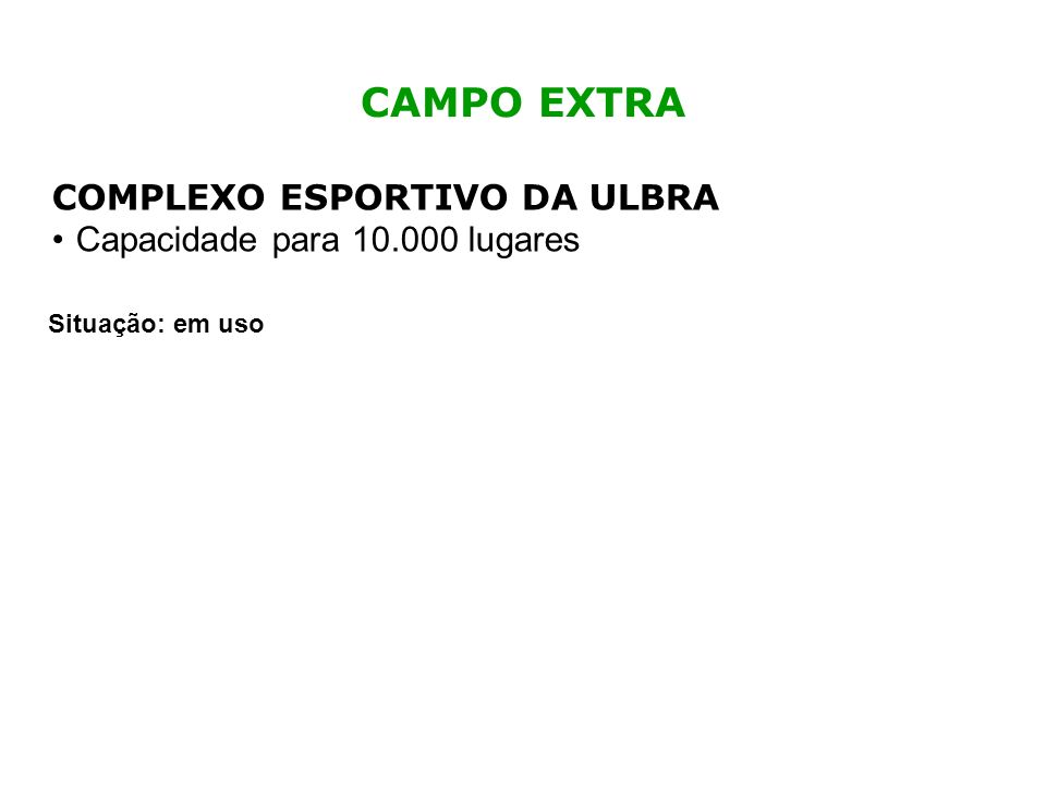 CAMPO EXTRA COMPLEXO ESPORTIVO DA ULBRA Capacidade para 10.000 lugares
