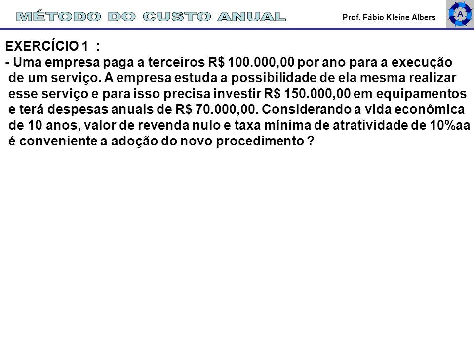 MÉTODO DO CUSTO ANUAL EXERCÍCIO 1 :