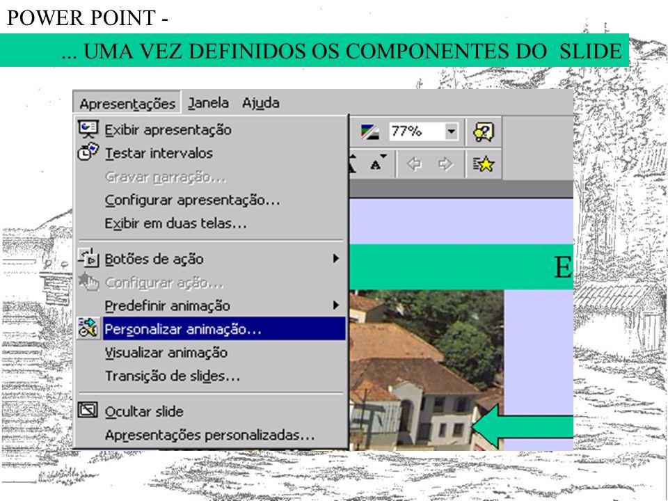 POWER POINT - ... UMA VEZ DEFINIDOS OS COMPONENTES DO SLIDE