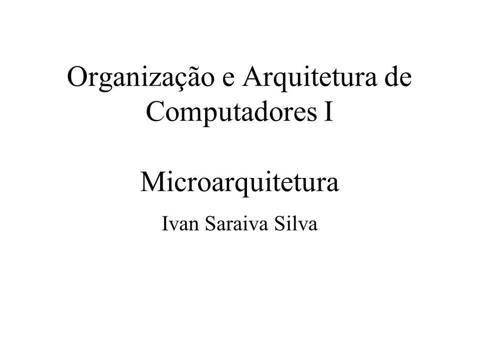 Organização e Arquitetura de Computadores I Microarquitetura