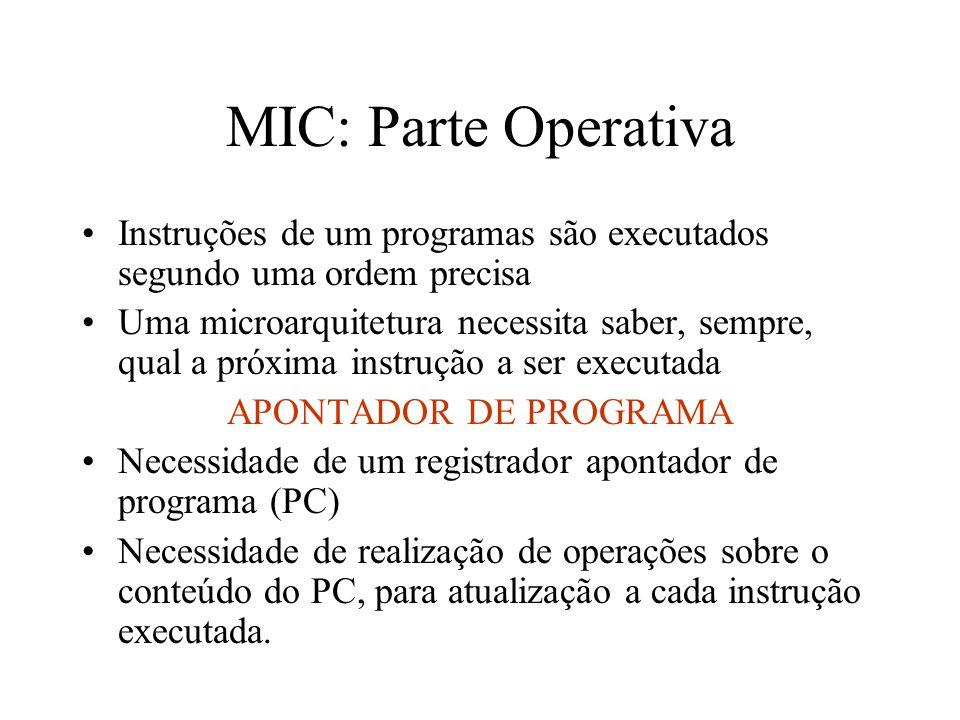 MIC: Parte Operativa Instruções de um programas são executados segundo uma ordem precisa.