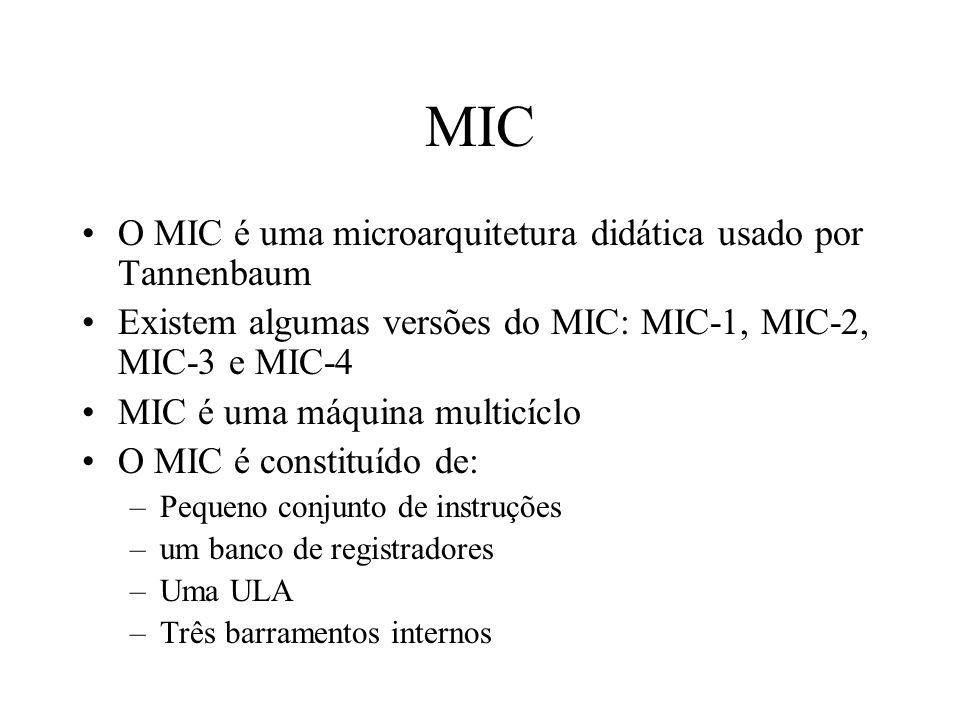 MIC O MIC é uma microarquitetura didática usado por Tannenbaum