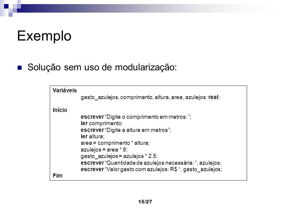 Exemplo Solução sem uso de modularização: Variáveis