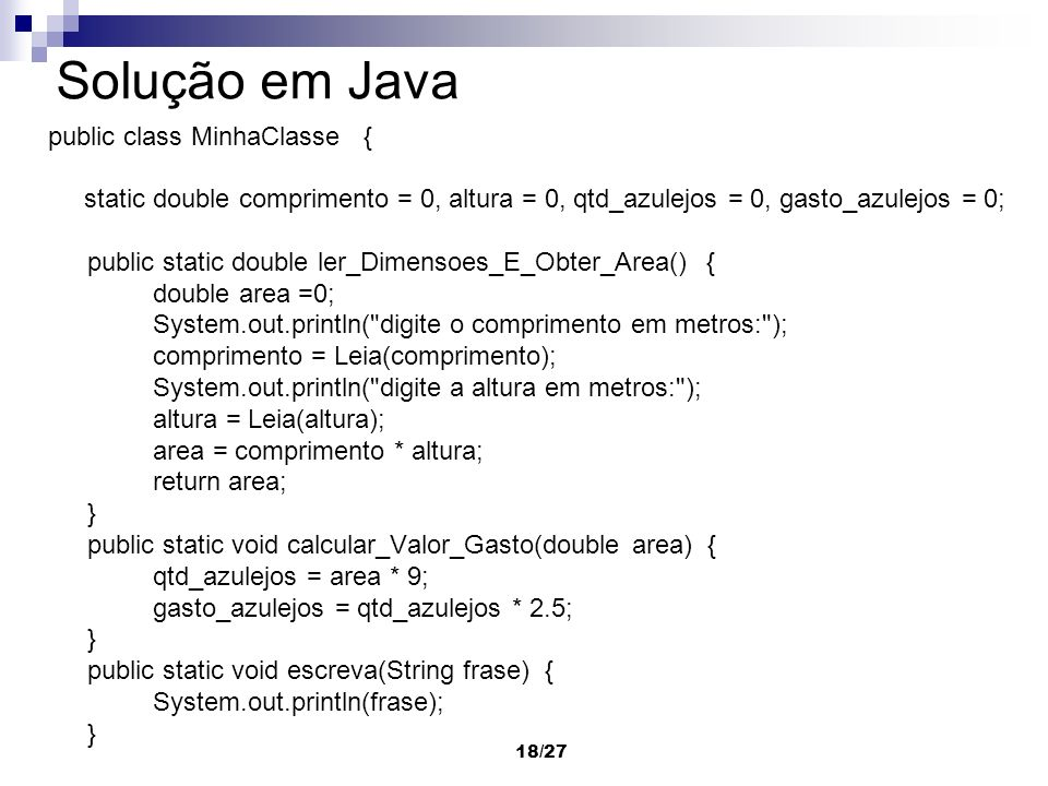 Solução em Java public class MinhaClasse {