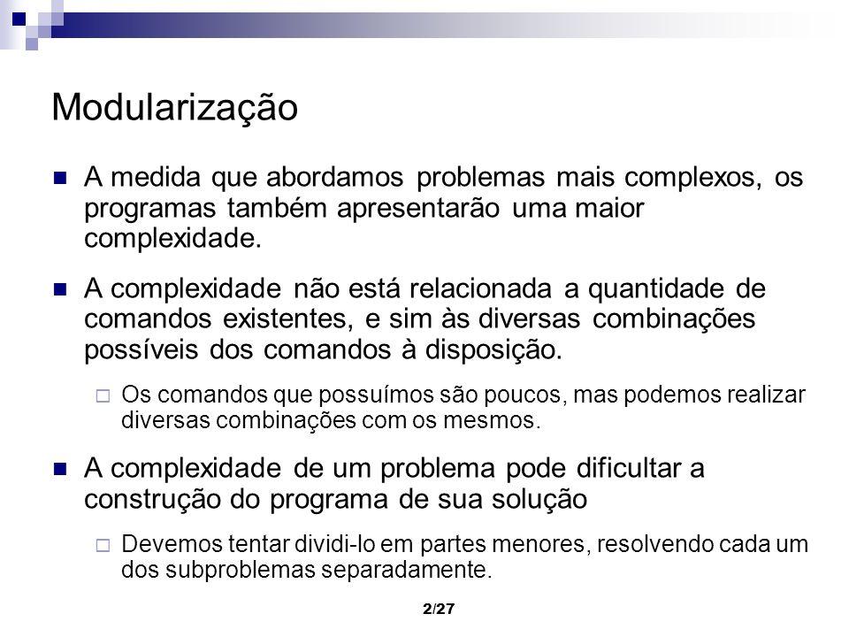 Modularização A medida que abordamos problemas mais complexos, os programas também apresentarão uma maior complexidade.